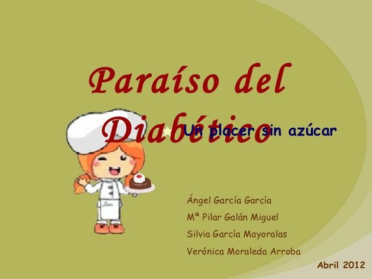 Paraíso del Diabético     Un placer sin azúcar     Ángel García García     Mª Pilar Galán Miguel     Silvia García Mayoral...