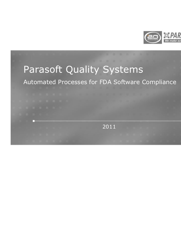 Parasoft Quality SystemsAutomated Processes for FDA Software Compliance                        2011