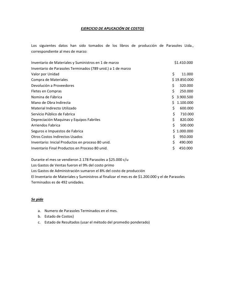 EJERCICIO DE APLICACIÓN DE COSTOSLos siguientes datos han sido tomados de los libros de producción de Parasoles Ltda.,corr...