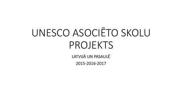 UNESCO ASOCIĒTO SKOLU PROJEKTS LATVIJĀ UN PASAULĒ 2015-2016-2017