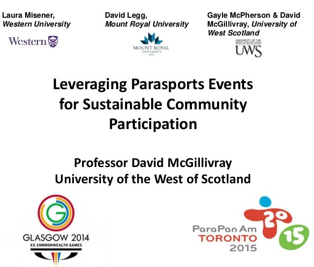 Leveraging Parasports Events for Sustainable Community Participation Professor David McGillivray University of the West of...