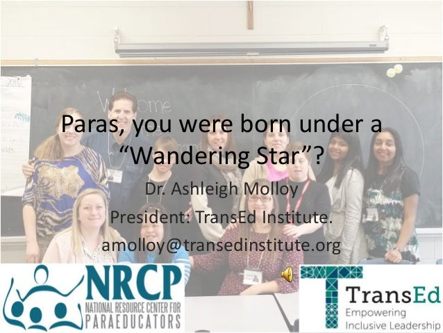 """Paras, you were born under a """"Wandering Star""""? Dr. Ashleigh Molloy President: TransEd Institute. amolloy@transedinstitute...."""