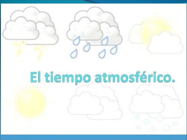 ¿Qué es el  tiempo  atmosférico?