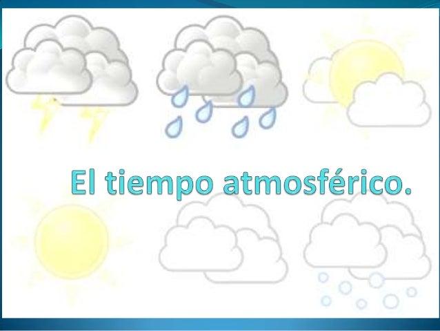 ¿Qué es el  tiempoatmosférico?