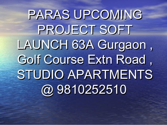 PARAS UPCOMING   PROJECT SOFTLAUNCH 63A Gurgaon ,Golf Course Extn Road ,STUDIO APARTMENTS    @ 9810252510