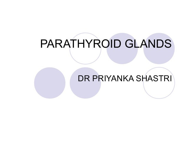 PARATHYROID GLANDS DR PRIYANKA SHASTRI