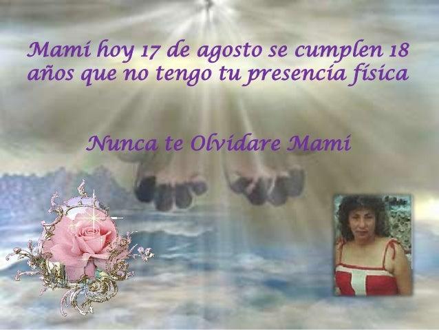 Mami hoy 17 de agosto se cumplen 18 años que no tengo tu presencia física Nunca te Olvidare Mami