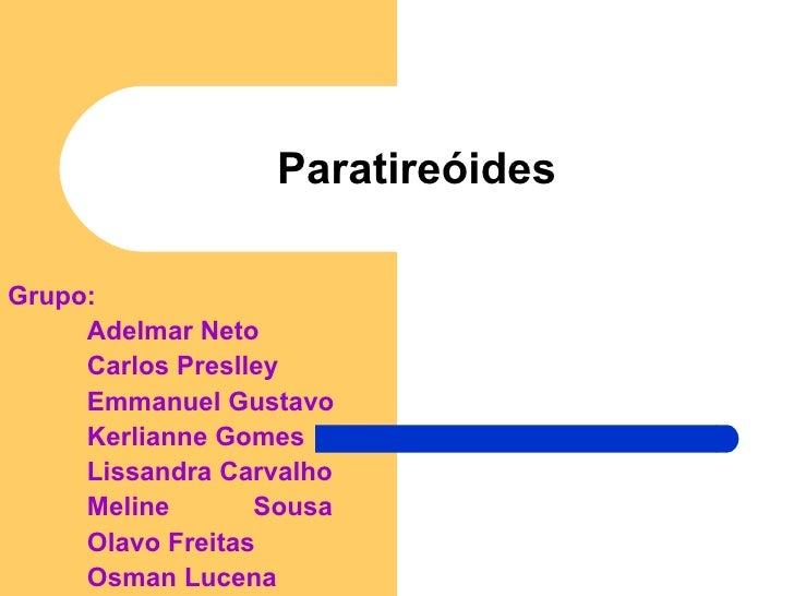 Paratireóides Grupo: Adelmar Neto Carlos Preslley Emmanuel Gustavo Kerlianne Gomes Lissandra Carvalho Meline  Sousa Olavo ...