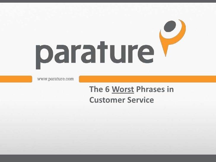The 6 Worst Phrases inCustomer Service