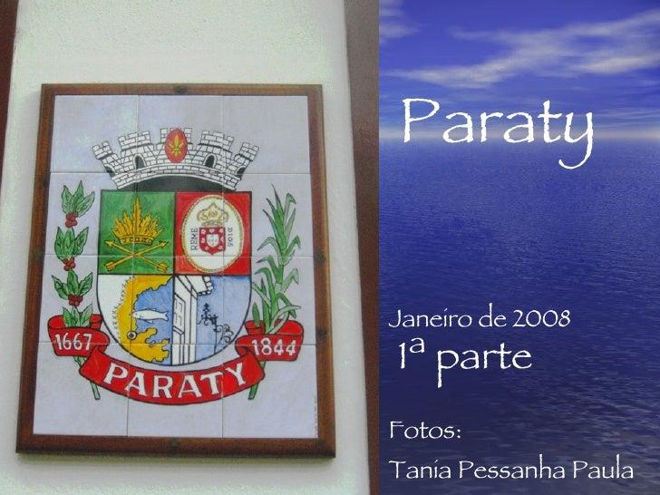 Janeiro de 2008 Fotos:  Tania Pessanha Paula Paraty   1ª parte