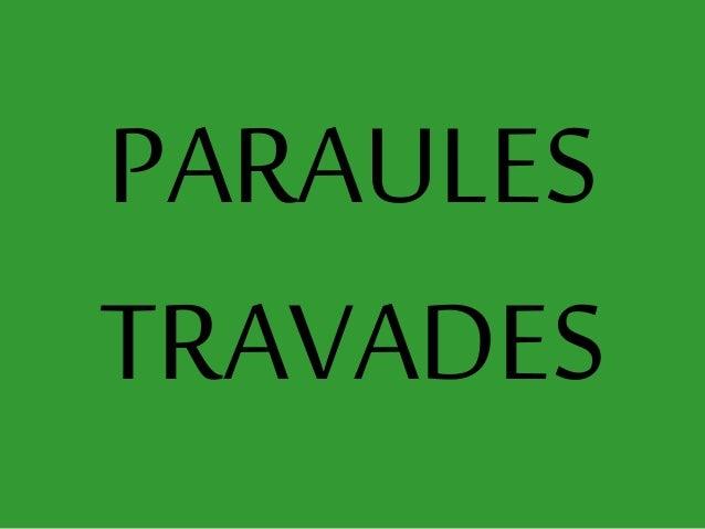 PARAULES TRAVADES