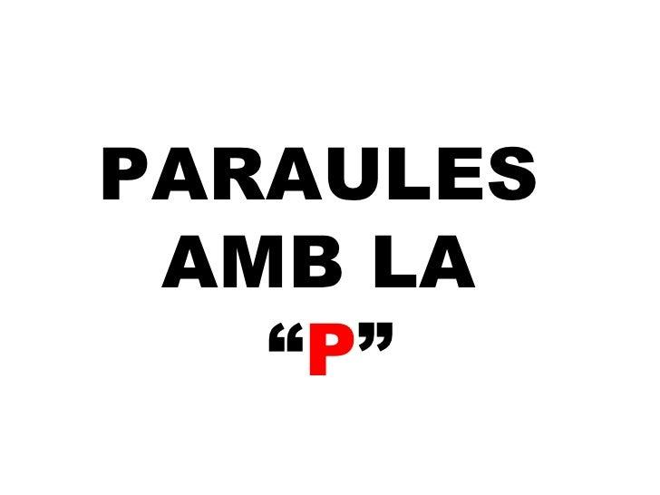 """PARAULES AMB LA """"P"""""""