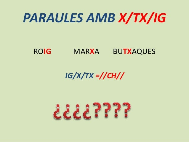 http://www.slideshare.net/josemanuelcremades/paraules-amb-x