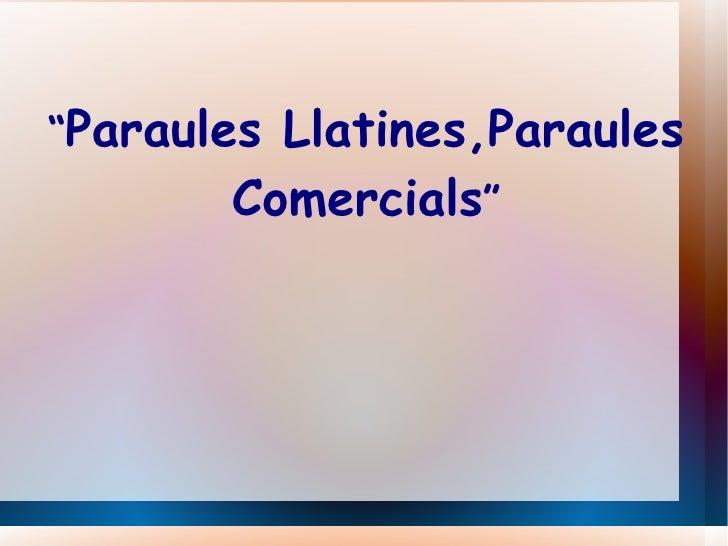 """""""Paraules Llatines, Paraules Comercials"""""""