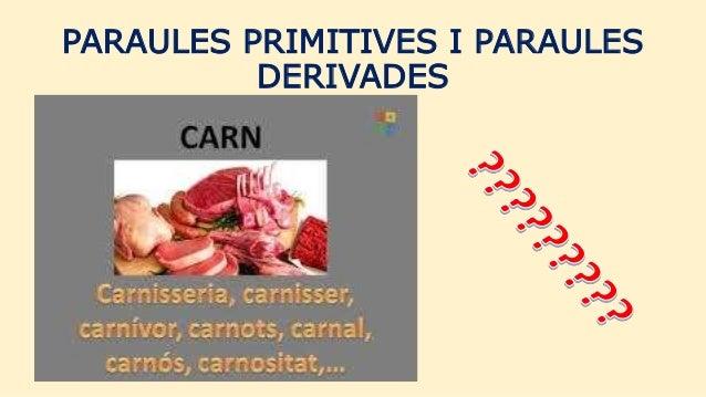 PARAULES PRIMITIVES I PARAULES DERIVADES