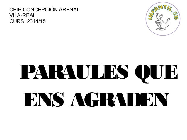 CEIP CONCEPCIÓN ARENAL VILA-REAL CURS 2014/15 PARAULES QUE ENS AGRADEN