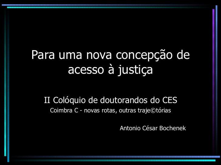 Para uma nova concepção de acesso à justiça II Colóquio de doutorandos do CES Coimbra C - novas rotas, outras traje©tórias...