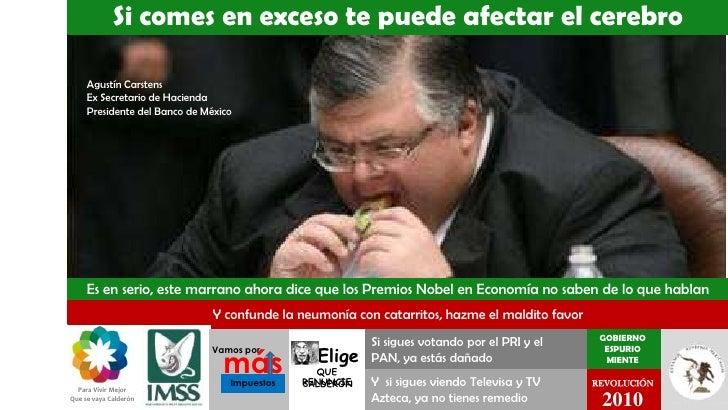 Si comes en exceso te puede afectar el cerebro<br />Agustín Carstens<br />Ex Secretario de Hacienda<br />Presidente del Ba...