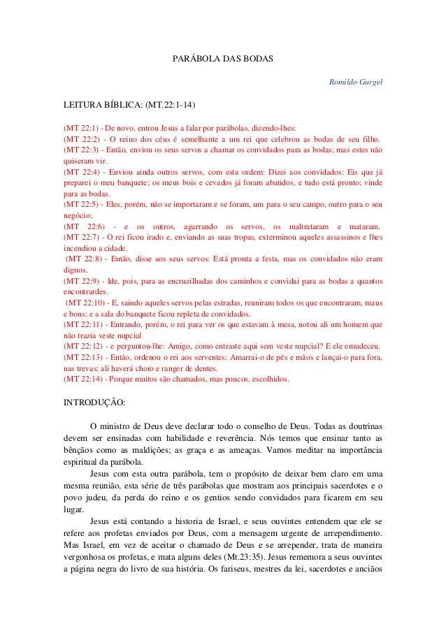 PARÁBOLA DAS BODAS Romildo Gurgel LEITURA BÍBLICA: (MT.22:1-14) (MT 22:1) - De novo, entrou Jesus a falar por parábolas, d...