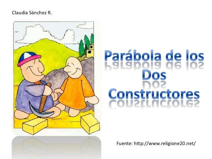 Claudia Sánchez R.<br />Parábola de los Dos<br />Constructores<br />Fuente: http://www.religione20.net/<br />