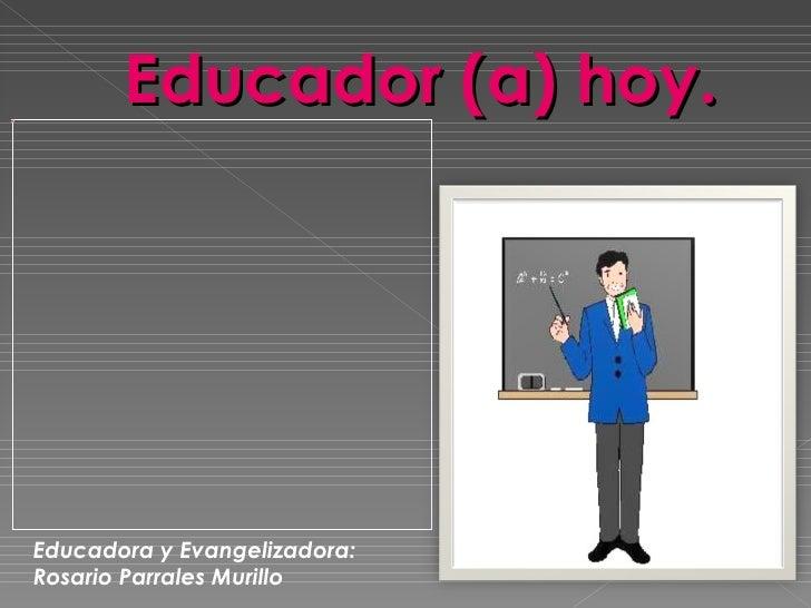 Educador (a) hoy. Educadora y Evangelizadora: Rosario Parrales Murillo