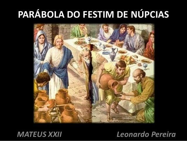 PARÁBOLA DO FESTIM DE NÚPCIAS Leonardo PereiraMATEUS XXII