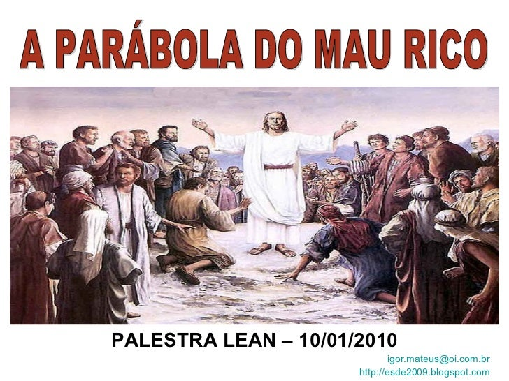 PALESTRA LEAN – 10/01/2010 [email_address] http://esde2009.blogspot.com A PARÁBOLA DO MAU RICO
