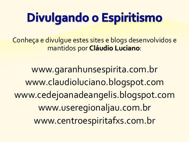 Conheça e divulgue estes sites e blogs desenvolvidos e mantidos por Cláudio Luciano: www.garanhunsespirita.com.br www.clau...