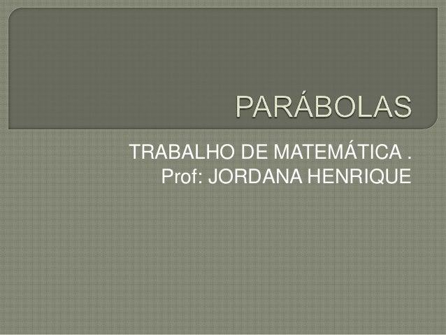 TRABALHO DE MATEMÁTICA . Prof: JORDANA HENRIQUE