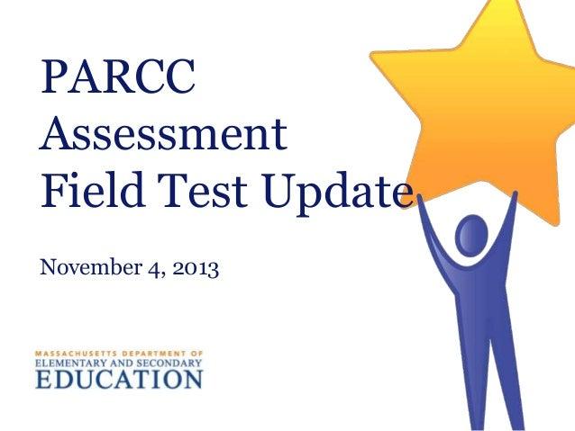 PARCC Assessment Field Test Update November 4, 2013