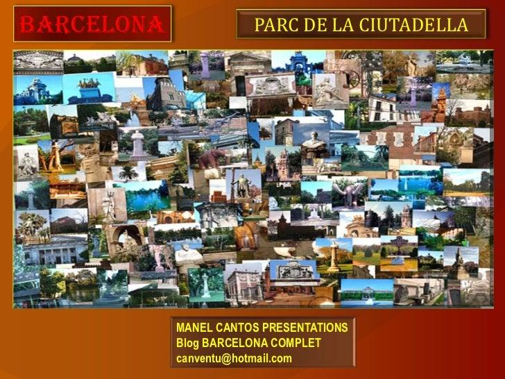 BARCELONA              PARC DE LA CIUTADELLA            MANEL CANTOS PRESENTATIONS            Blog BARCELONA COMPLET      ...