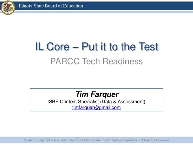 IL Core – Put it to the TestPARCC Tech ReadinessContent contained is licensed under a Creative Commons Attribution-ShareAl...