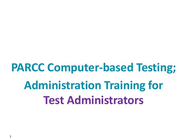 1 PARCC Computer-based Testing; Administration Training for Test Administrators