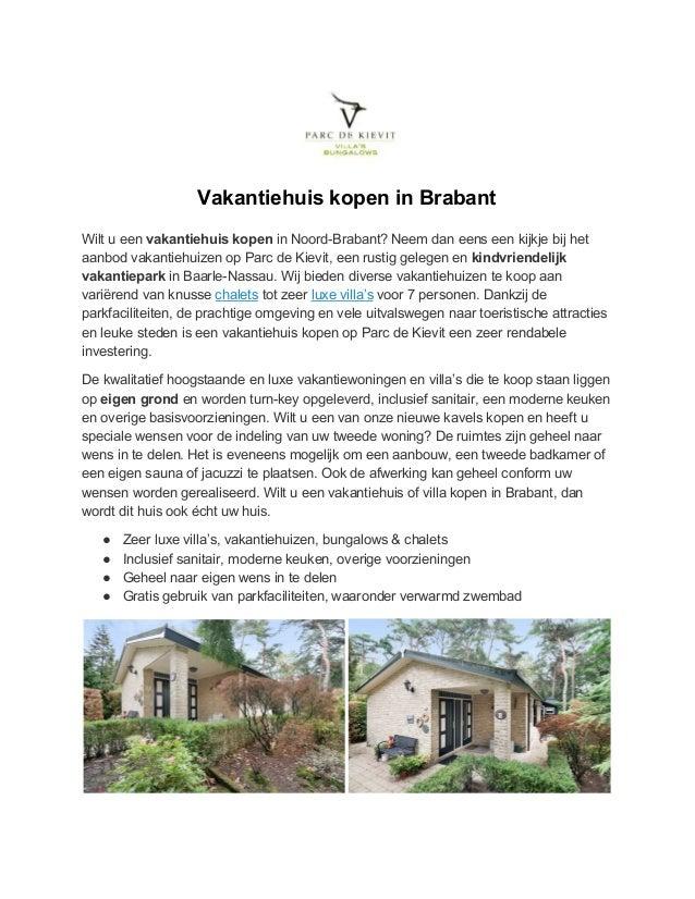 Vakantiehuis kopen in Brabant Wilt u een vakantiehuis kopen in Noord-Brabant? Neem dan eens een kijkje bij het aanbod va...