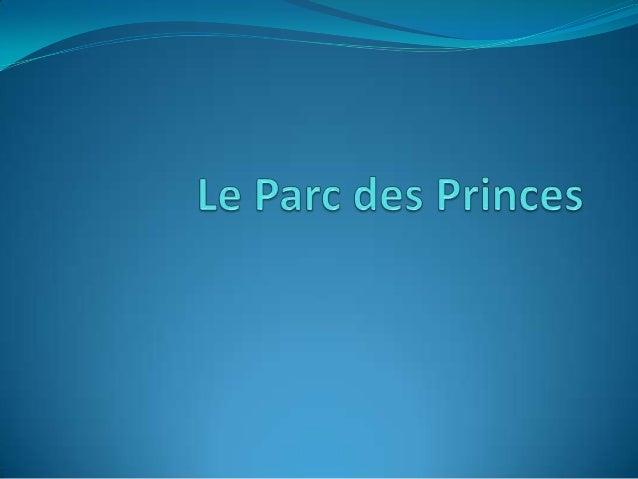 Petit descriptionLe Parc des Princes estun stade situé au sud-ouest de la ville deParis. Cest le quatrièmeplus grand stade...