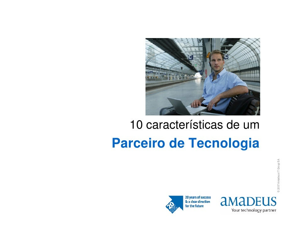 10 características de um Parceiro de Tecnologia                                  © 2007 Amadeus IT Group SA
