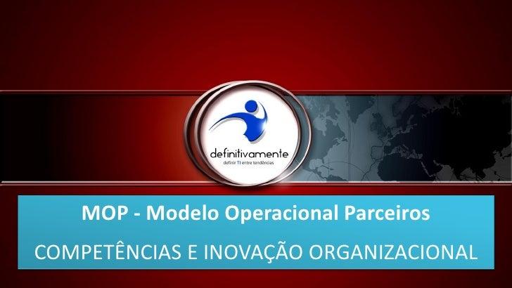 MOP - Modelo Operacional ParceirosCOMPETÊNCIAS E INOVAÇÃO ORGANIZACIONAL