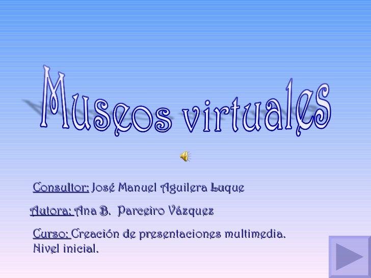 Autora:  Ana B.  Parceiro Vázquez Curso:  Creación de presentaciones multimedia.  Nivel inicial. Consultor:  José Manuel A...