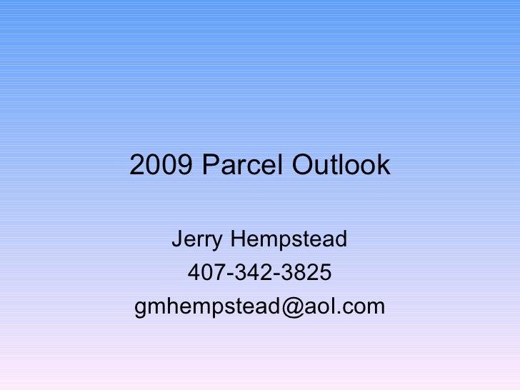 2009 Parcel Outlook Jerry Hempstead 407-342-3825 [email_address]
