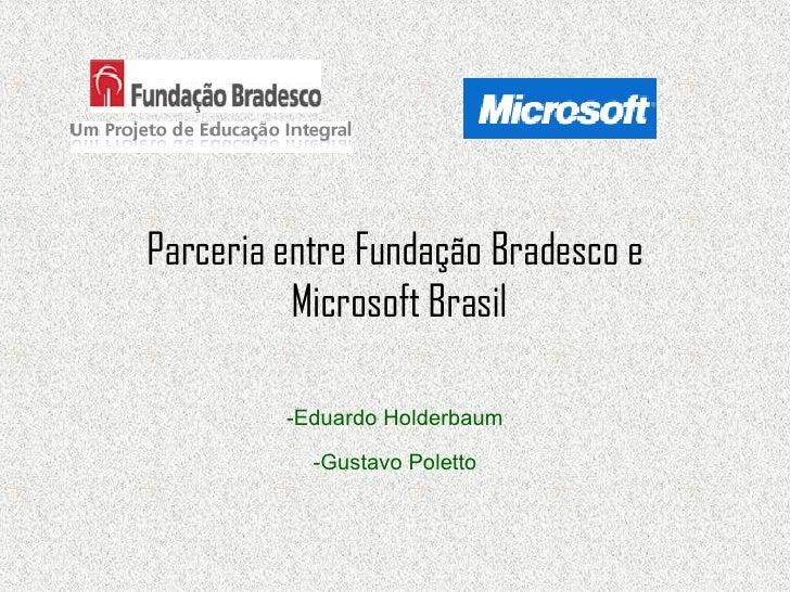 Parceria entre Fundação Bradesco e  Microsoft Brasil -Eduardo Holderbaum -Gustavo Poletto