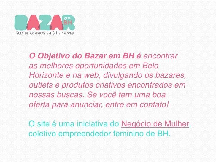 O Objetivo do Bazar em BH é encontraras melhores oportunidades em BeloHorizonte e na web, divulgando os bazares,outlets e ...
