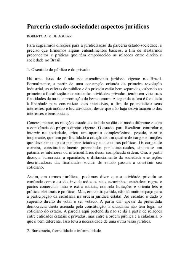 Parceria estado-sociedade: aspectos jurídicos  ROBERTO A. R. DE AGUIAR  Para sugerirmos direções para a juridicização da p...