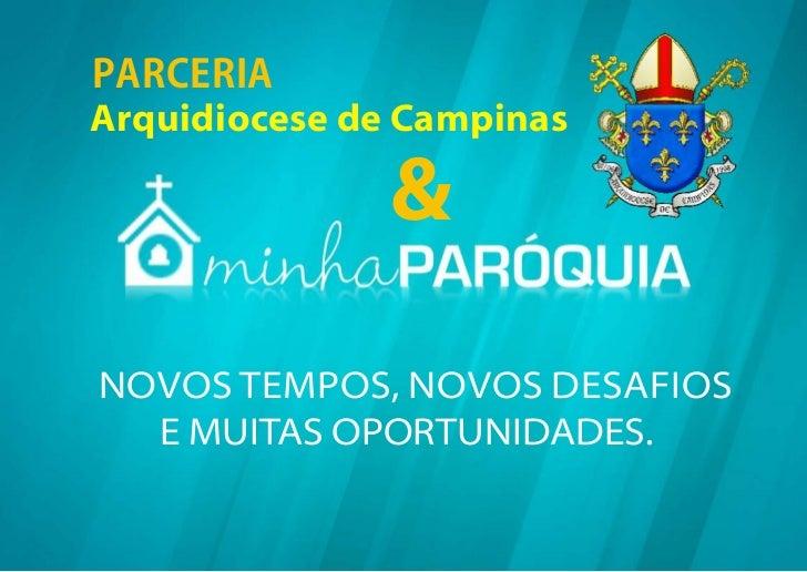 PARCERIAArquidiocese de Campinas               &NOVOS TEMPOS, NOVOS DESAFIOS  E MUITAS OPORTUNIDADES.