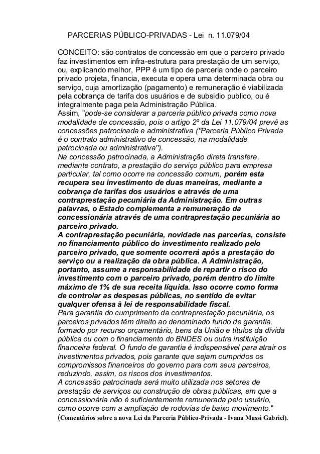 PARCERIAS PÚBLICO-PRIVADAS - Lei n. 11.079/04 CONCEITO: são contratos de concessão em que o parceiro privado faz investime...