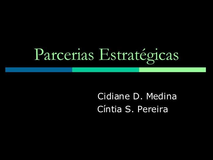 Parcerias Estratégicas Cidiane D. Medina Cíntia S. Pereira
