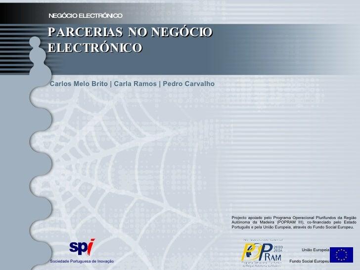 NEGÓCIO ELECTRÓNICO PARCERIAS NO NEGÓCIO ELECTRÓNICO Sociedade Portuguesa de Inovação União Europeia Fundo Social Europeu ...