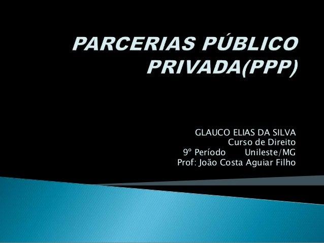 GLAUCO ELIAS DA SILVA Curso de Direito 9º Período Unileste/MG Prof: João Costa Aguiar Filho