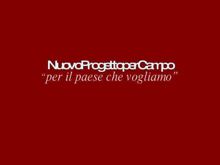 """NuovoProgettoperCampo <ul><li>"""" per il paese che vogliamo"""" </li></ul>"""
