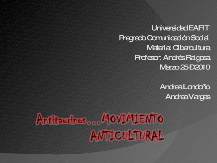Universidad EAFIT Pregrado Comunicación Social Materia: Cibercultura Profesor: Andrés Raigosa Marzo 25 – 2010 Andrea Londo...