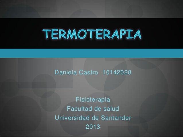 Daniela Castro 10142028       Fisioterapia    Facultad de saludUniversidad de Santander           2013